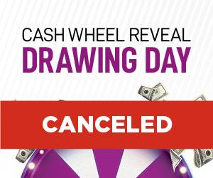 Cash Wheel Reveal Drawing Day Canceled