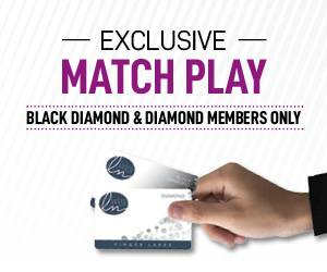 Exclusive Match Play | Black Diamond & Diamond Members Only